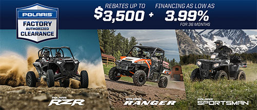 Polaris Factory Authorized Clearance - Rebates up to $3,500 + Financing as low as 3.99% for 36 months